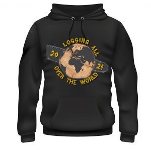 Logging all over the world hoodie